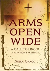 Arms Open Wide: A Call to Linger in the Savior's Presence - Slightly Imperfect