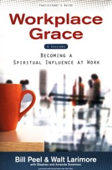 Workplace Grace: Becoming A Spiritual Influence At Work, Participant's Guide