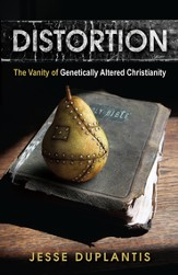 Distortion: The Vanity of Genetically Altered Christianity - eBook