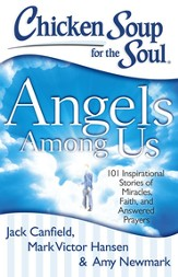 Chicken Soup for the Soul: Angels Among Us: 101 Inspirational Stories of Miracles, Faith, and Answered Prayers - eBook