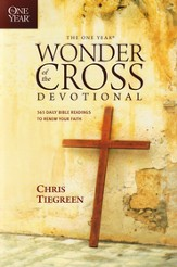 The One Year Wonder of the Cross: 365 Daily Bible Readings to Renew Your Faith