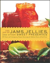 The Joy of Jams, Jellies, & Other Sweet Preserves: 200 Classic and Contemporary Recipes Showcasing the Fabulous Flavors of Fresh Fruits