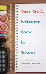 Dear God, Welcome Back to School: Encouragement and Revival for Public School Workers