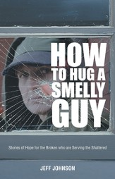 How To Hug A Smelly Guy: Stories of Hope for the Broken who are Serving the Shattered - eBook