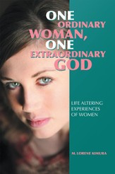 One Ordinary Woman, One Extraordinary God: Life Altering Experiences of Women - eBook