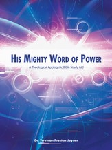 His Mighty Word Of Power: A Theological Apologetic Bible Study Aid - eBook