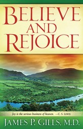 Believe And Rejoice: Joy is the serious business of heaven. -C.S. Lewis - eBook
