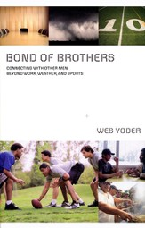 Bond of Brothers: Connecting with Other Men Beyond Work, Weather & Sports