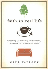 Faith in Real Life: Creating Community in the Park, Coffee Shop, and Living Room - eBook