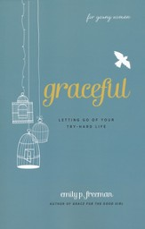 Graceful (For Young Women): Letting Go of Your Try-Hard Life - eBook