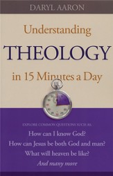 Understanding Theology in 15 Minutes a Day: How can I know God?How can Jesus be both God and man?What will heaven be like? And many more - eBook