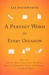 Perfect Word for Every Occasion, A: Ideal for:LettersReceiving LinesFacebookEmailsThank You NotesCondolences. . . and Much More - eBook