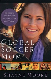 Global Soccer Mom: Changing the World Is Easier Than You think - Slightly Imperfect