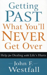 Getting Past What You'll Never Get Over: Help for Dealing with Life's Hurts - eBook