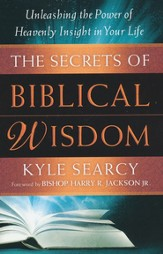 Secrets of Biblical Wisdom, The: Unleashing the Power of Heavenly Insight in Your Life - eBook