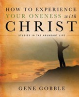 How to Experience Your Oneness with Christ: Studies in the Abundant Life
