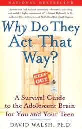 Why Do They Act That Way? A Survival Guide to the  Adolescent Brain for You & Your Teen