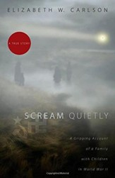 Scream Quietly: A Gripping Account of a Family with Children in World War II