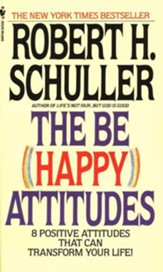 The Be Happy Attitudes: 8 Positive Attitudes That Can Transform Your Life!