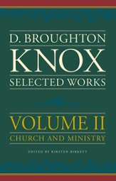 Selected Works of Broughton Knox, Volume 2: Church and Ministry