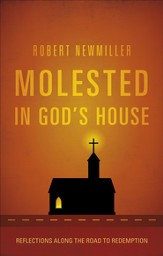 Molested in God's House: Reflections Along the Road to Redemption - eBook