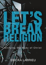 Let's Break Religion: Unifying the Body of Christ - eBook