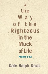The Way of the Righteous in the Muck of Life: Psalms 1-12 - eBook