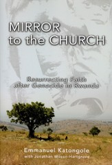 Mirror to the Church: Resurrecting Faith after Genocide in Rwanda - eBook