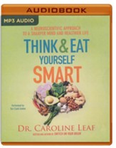 Think and Eat Yourself Smart: A Neuroscientific Approach to a Sharper Mind and Healthier Life - unabridged audio book on MP3-CD