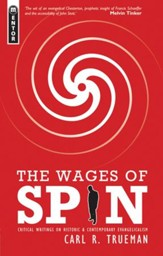 The Wages of Spin: Critical Writings on Historical and Contemporary Evangelicalism - eBook