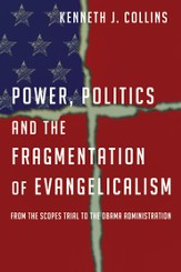 Power, Politics and the Fragmentation of Evangelicalism: From the Scopes Trial to the Obama Administration - eBook