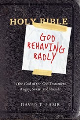 God Behaving Badly: Is the God of the Old Testament Angry, Sexist and Racist? - eBook