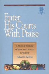 Enter His Courts with Praise, Alleluia! Series Music and the Arts in Worship