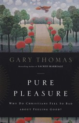 Pure Pleasure: Why Do Christians Feel So Bad about Feeling Good? - eBook