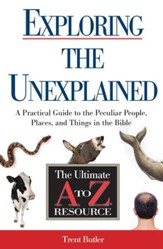 Exploring the Unexplained: A Practical Guide to the Peculiar People, Places, and Things in the Bible - eBook