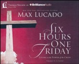 Six Hours One Friday: Living in the Power of the Cross - abridged audio book on CD