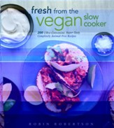 Fresh from the Vegan Slow Cooker: 200 Ultra-Convenient, Super-Tasty, Completely Animal-Free One-Dish Dinners