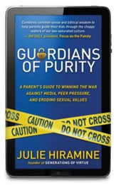 Guardians of Purity: A parent's guide to winning the war against media, peer pressure, and eroding sexual values - eBook