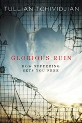 Glorious Ruin: How Suffering Sets You Free - eBook