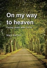 On My Way to Heaven: Facing death with Christ - eBook