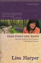 What Every Girl Wants: A Portrait of Perfect Love & Intimacy in the Song of Solomon