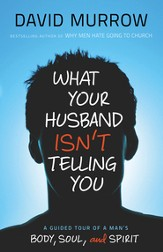 What Your Husband Isn't Telling You: A Guided Tour of a Man's Body, Soul, and Spirit - eBook
