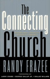The Connecting Church: Beyond Small Groups to Authentic Community