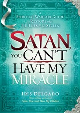 Satan, You Can't Have My Miracle: A spiritual warfare guide to restore what the enemy has stolen - eBook