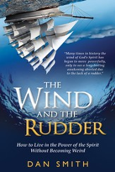 The Wind and the Rudder: How to Live in the Power of the Spirit Without Becoming Weird - eBook