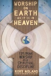 Worship on Earth as It Is in Heaven: Exploring Worship as a Spiritual Discipline