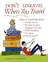 Don't Unravel When You Travel: Hold It Together With Goofy Games, Peculiar Puzzles, Atypical Activites, Droll Doodling, Fun Facts &Much More!