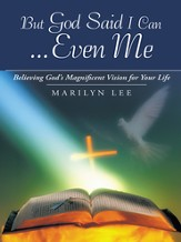But God Said I CanEven Me: Believing God's Magnificent Vision for Your Life - eBook