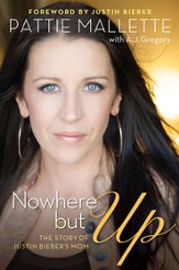 Nowhere but Up: The Story of Justin Bieber's Mom - eBook