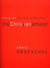 The Christian Atheist: Believing in God but Living As If He Doesn't Exist -- Slightly Imperfect
